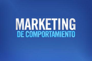 Marketing de Comportamiento: ¿qué es y por qué lo necesitas?