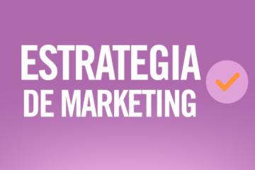 Estrategias de marketing: definición y tips