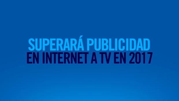 Superará publicidad en Internet a televisión en 2017