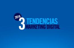 3 tendencias en Marketing Digital en 2016 aplicables ahora