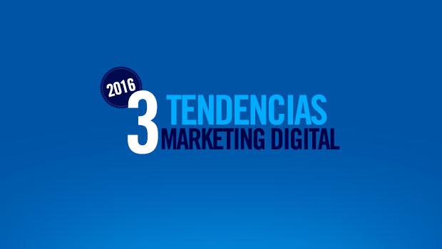 3 tendencias en Marketing Digital en 2016 aplicables ahora