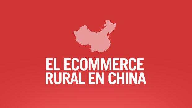 ¿El nuevo mercado del ecomerce en China?: la zona rural