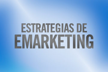 Estrategias básicas para un eMarketing efectivo